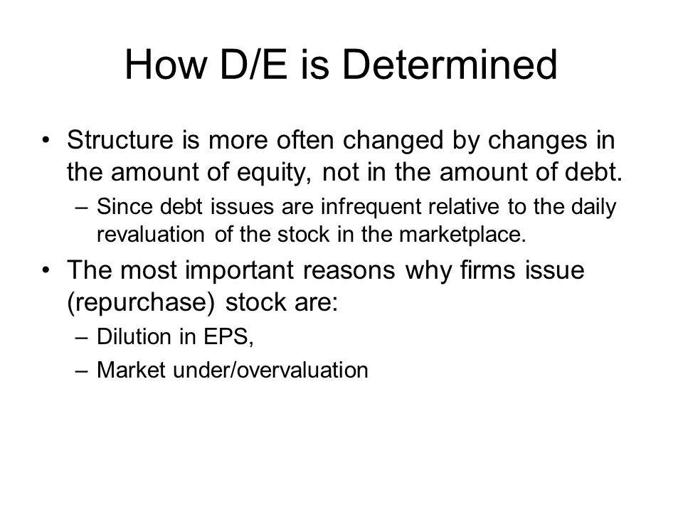How D/E is Determined Structure is more often changed by changes in the amount of equity, not in the amount of debt.