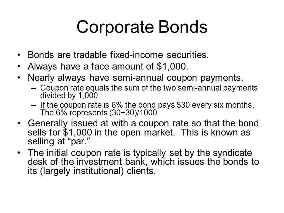 Corporate Bonds Bonds are tradable fixed-income securities.