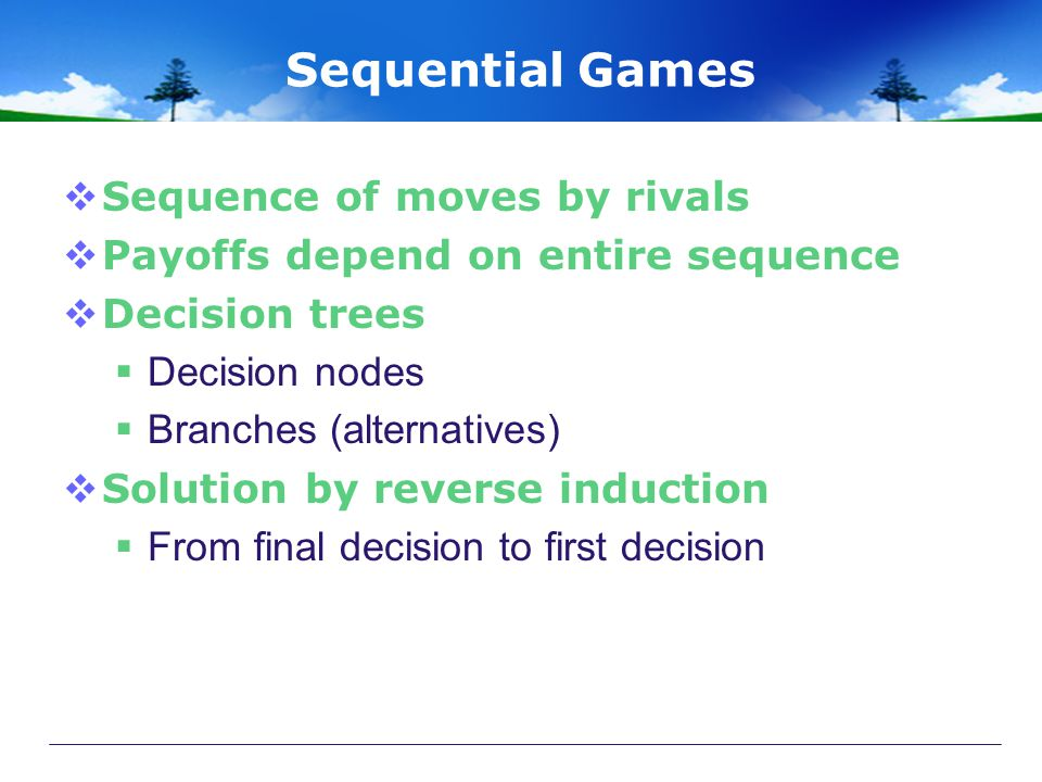 Sequential Games Sequence of moves by rivals
