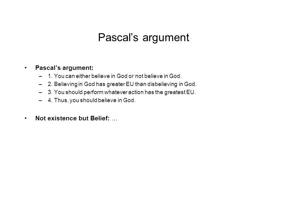 Pascal's argument Pascal's argument: Not existence but Belief: …