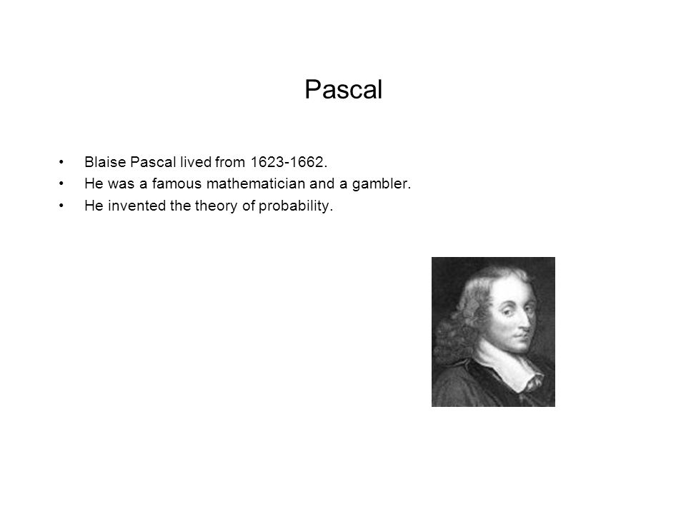 Pascal Blaise Pascal lived from 1623-1662.