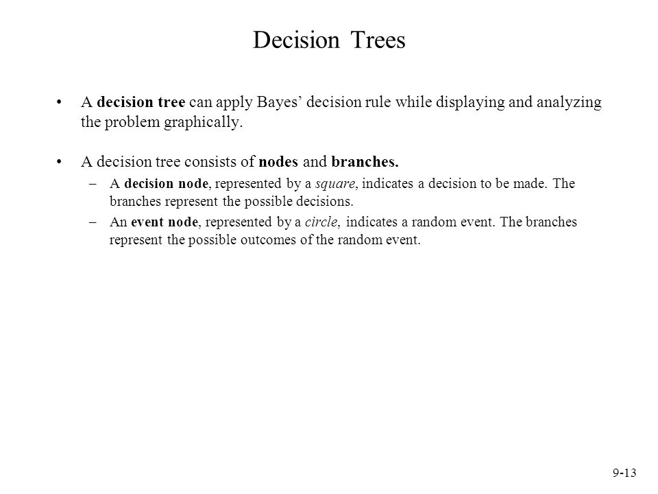 Decision Trees A decision tree can apply Bayes' decision rule while displaying and analyzing the problem graphically.