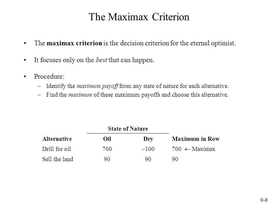 The Maximax Criterion The maximax criterion is the decision criterion for the eternal optimist. It focuses only on the best that can happen.