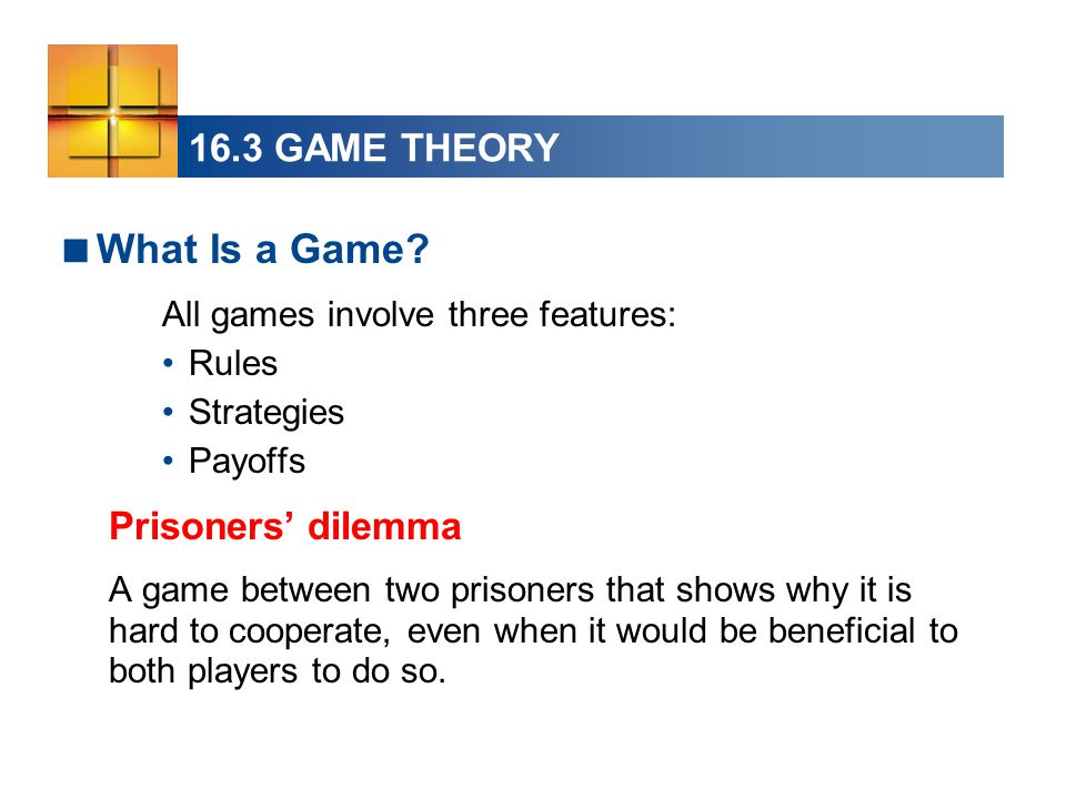 What Is a Game 16.3 GAME THEORY Prisoners' dilemma
