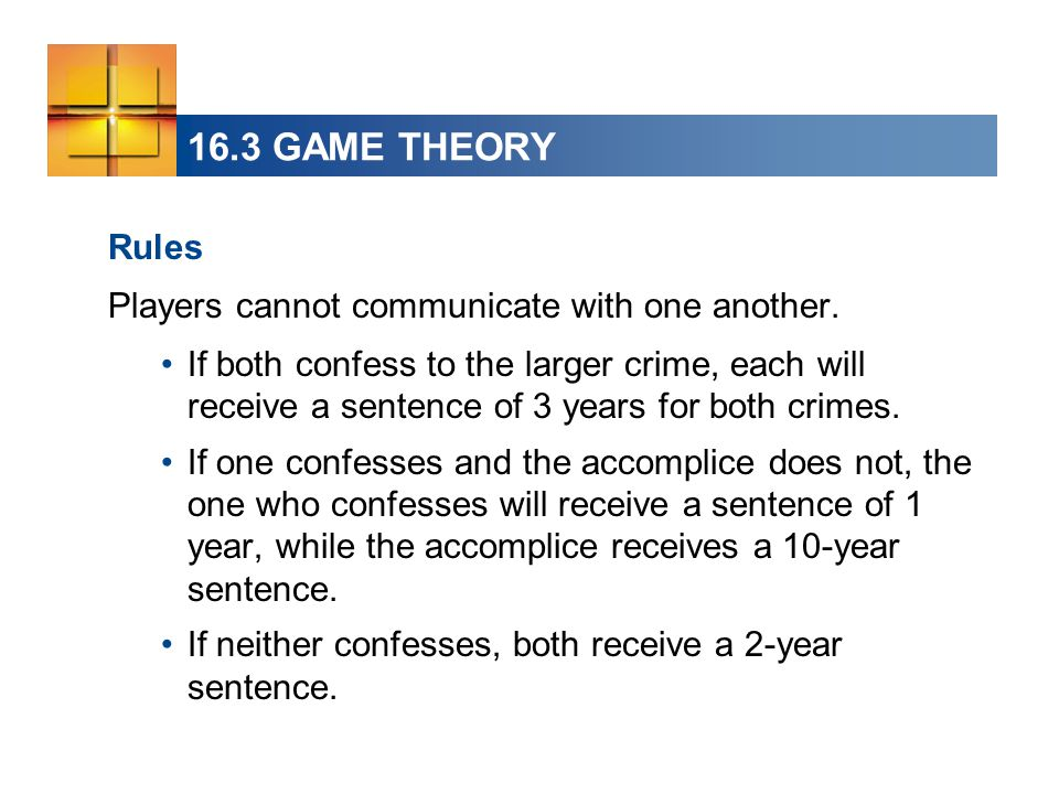 16.3 GAME THEORY Rules Players cannot communicate with one another.