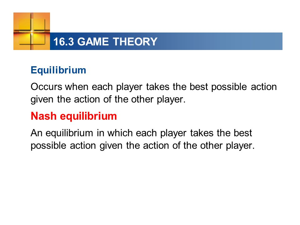 16.3 GAME THEORY Nash equilibrium Equilibrium