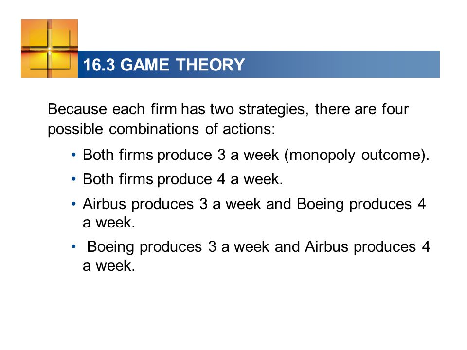 16.3 GAME THEORY Because each firm has two strategies, there are four possible combinations of actions: