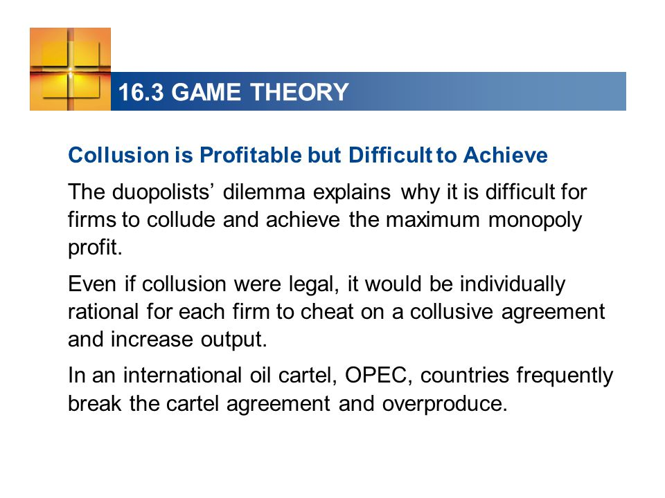 16.3 GAME THEORY Collusion is Profitable but Difficult to Achieve