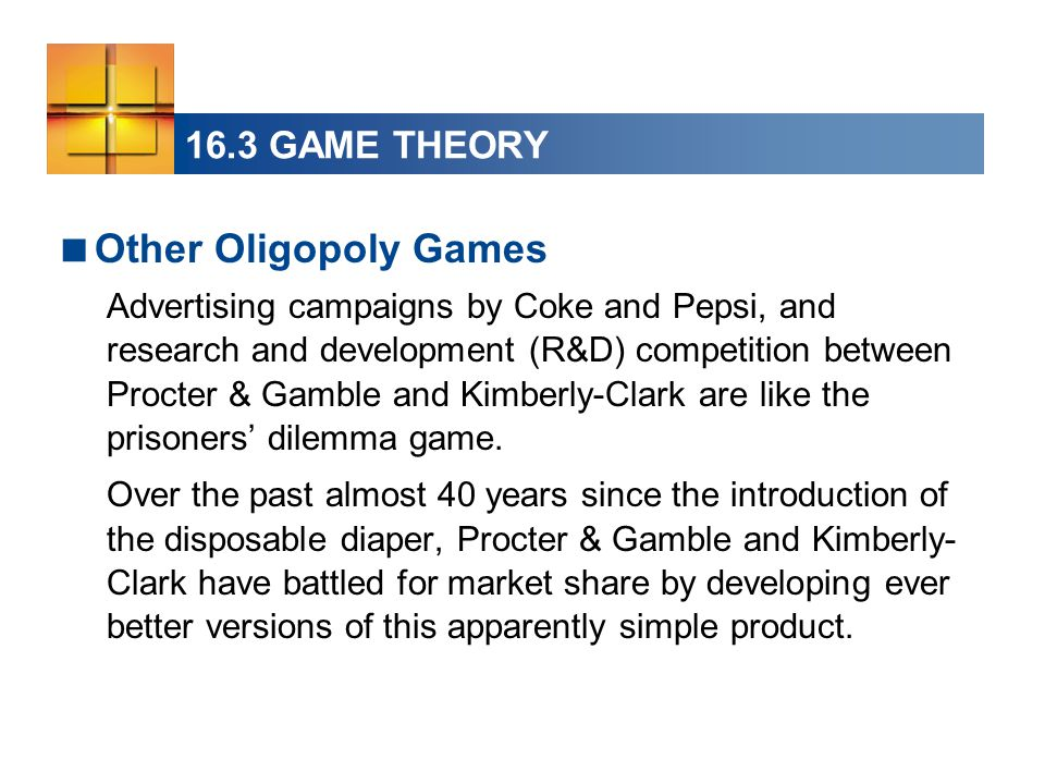 Other Oligopoly Games 16.3 GAME THEORY