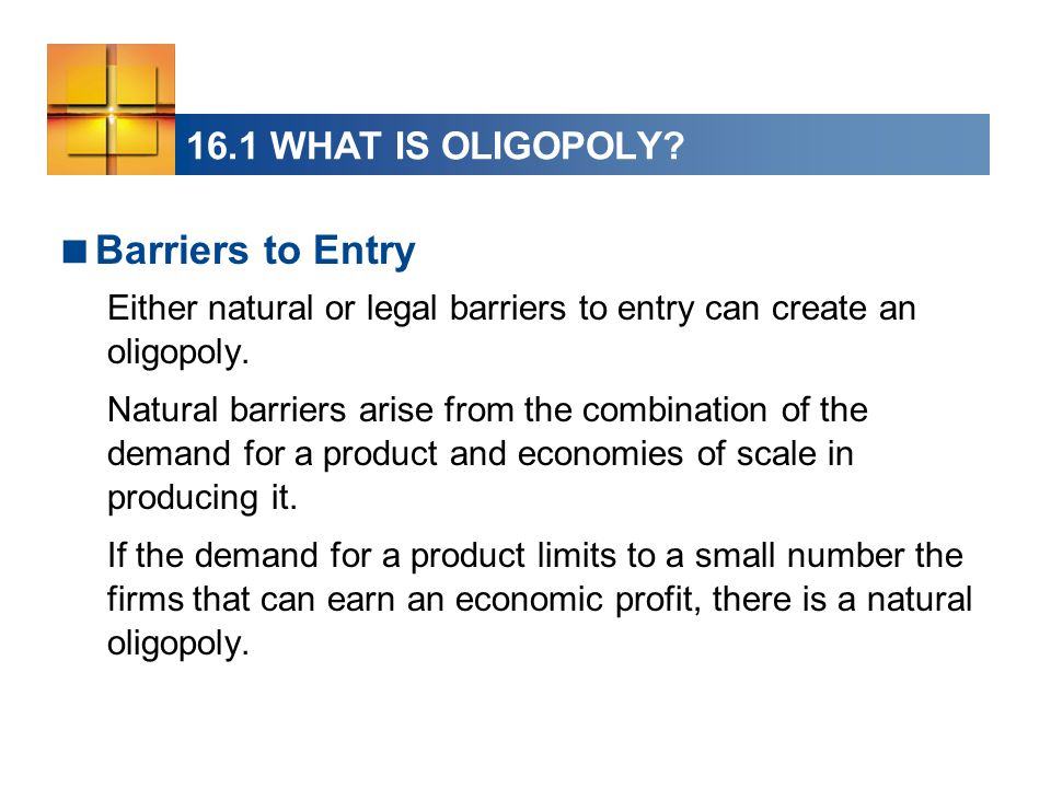 Barriers to Entry 16.1 WHAT IS OLIGOPOLY