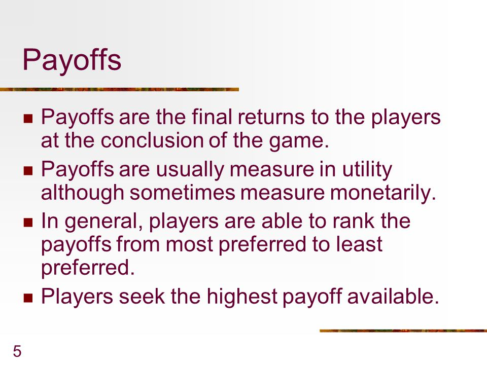 Payoffs Payoffs are the final returns to the players at the conclusion of the game.