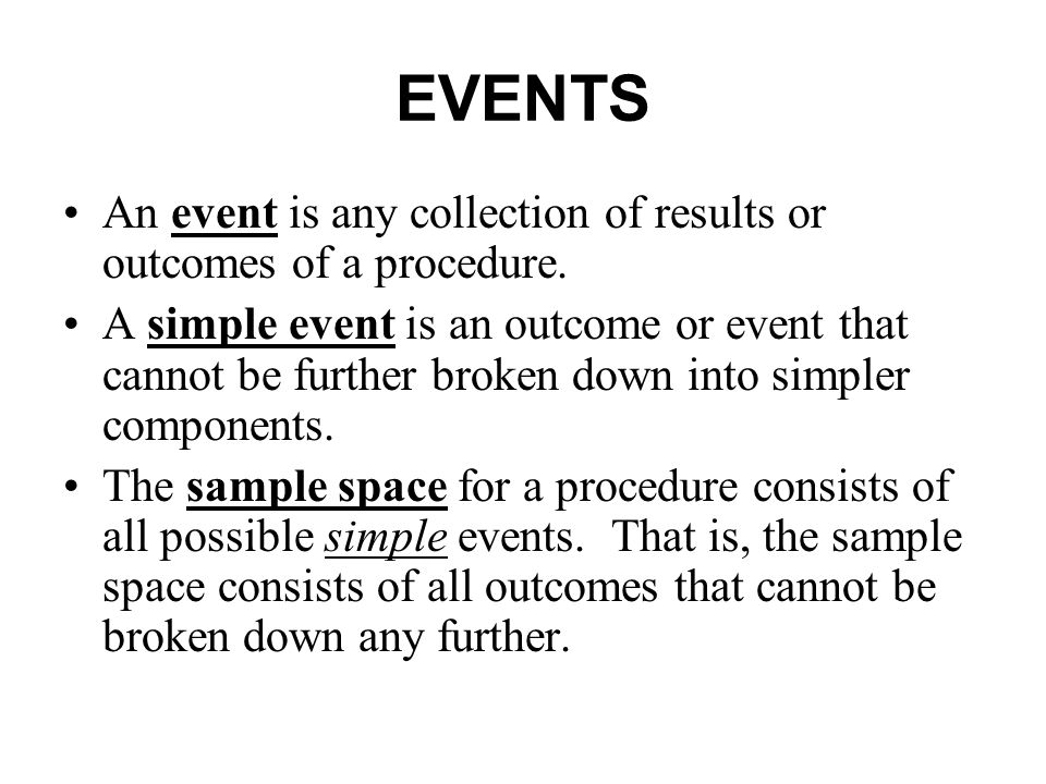 EVENTS An event is any collection of results or outcomes of a procedure.