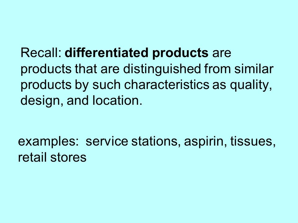 Recall: differentiated products are products that are distinguished from similar products by such characteristics as quality, design, and location.