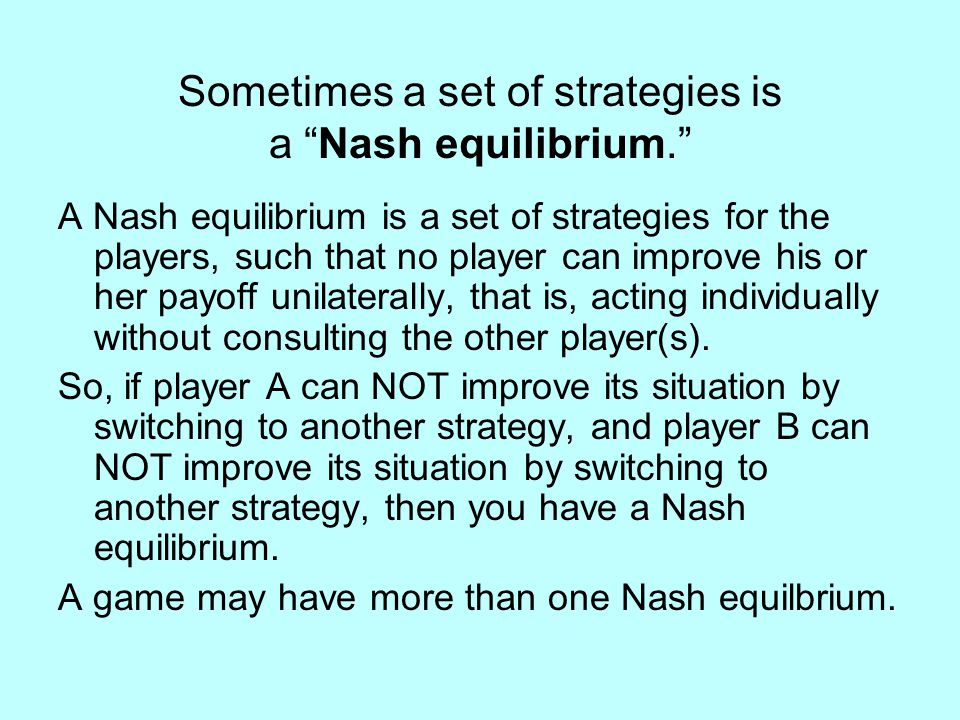 Sometimes a set of strategies is a Nash equilibrium.
