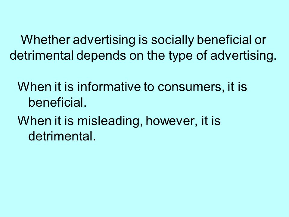 Whether advertising is socially beneficial or detrimental depends on the type of advertising.