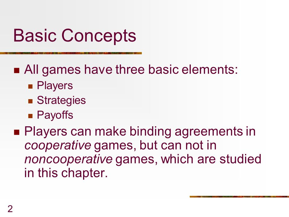 Basic Concepts All games have three basic elements: