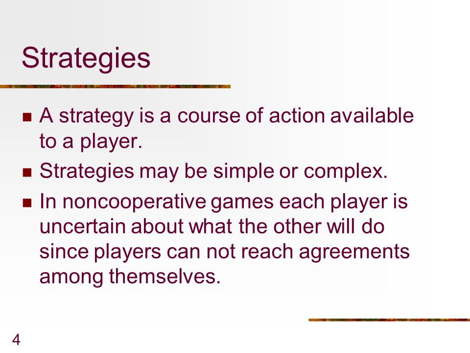 Strategies A strategy is a course of action available to a player.