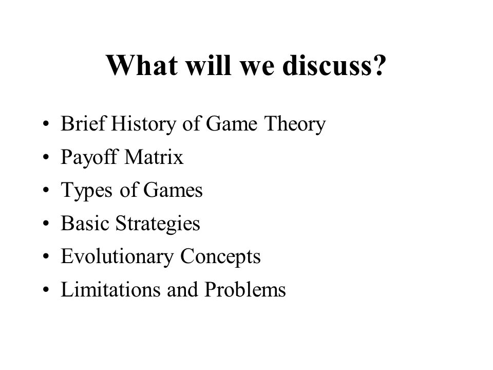 What will we discuss Brief History of Game Theory Payoff Matrix