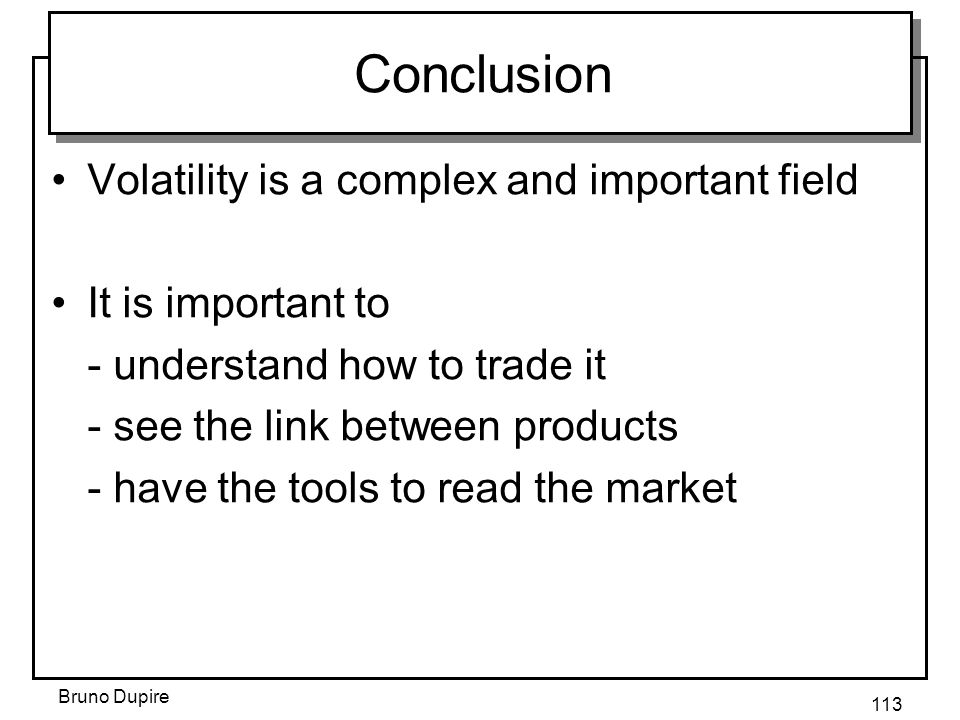 Conclusion Volatility is a complex and important field