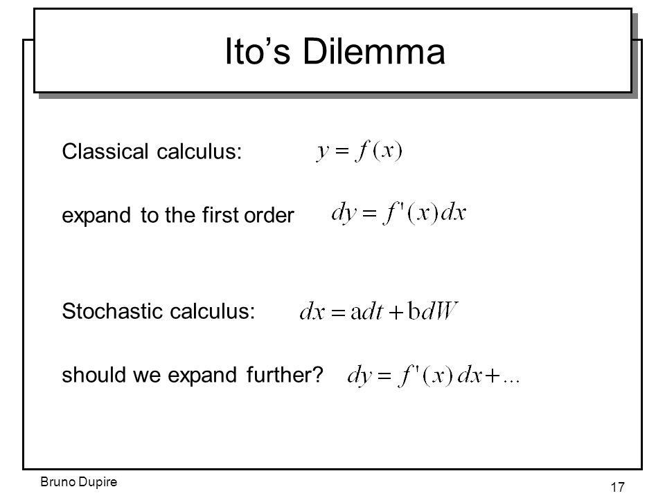 Ito's Dilemma Classical calculus: expand to the first order