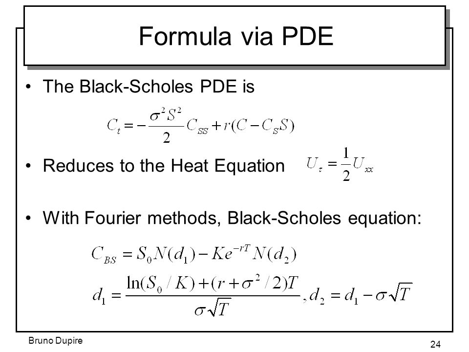 Formula via PDE The Black-Scholes PDE is Reduces to the Heat Equation