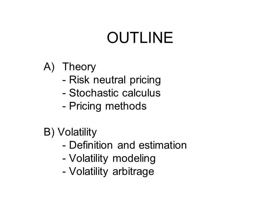 OUTLINE Theory - Risk neutral pricing - Stochastic calculus