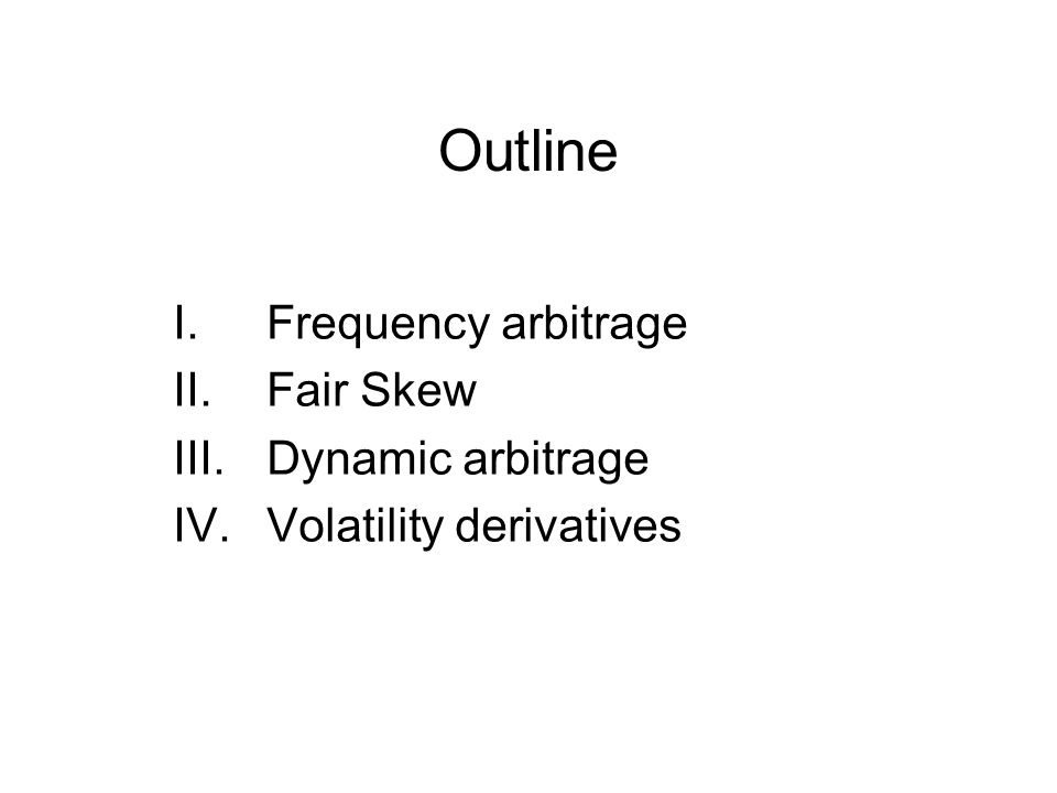 Frequency arbitrage Fair Skew Dynamic arbitrage Volatility derivatives