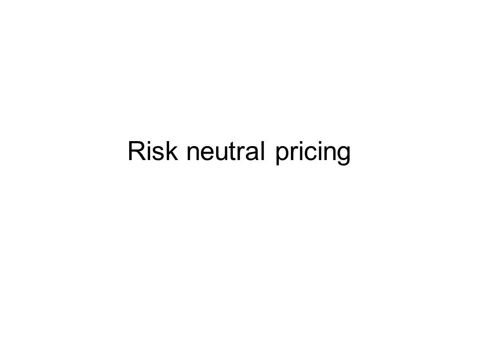 Risk neutral pricing