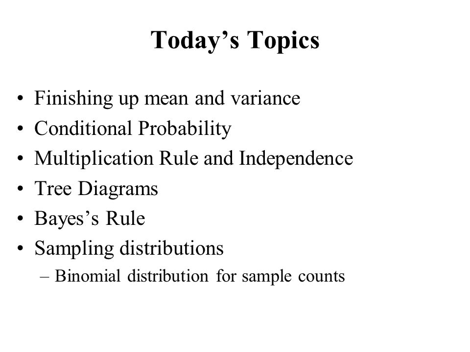 Today's Topics Finishing up mean and variance Conditional Probability