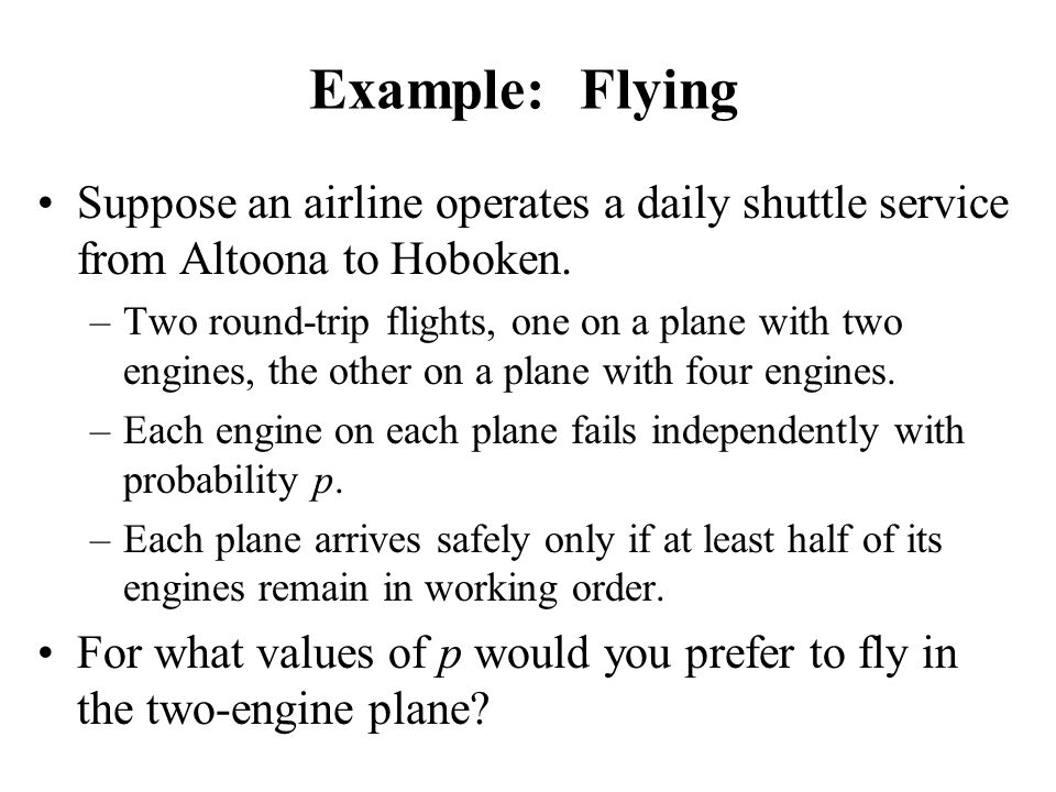 Example: Flying Suppose an airline operates a daily shuttle service from Altoona to Hoboken.