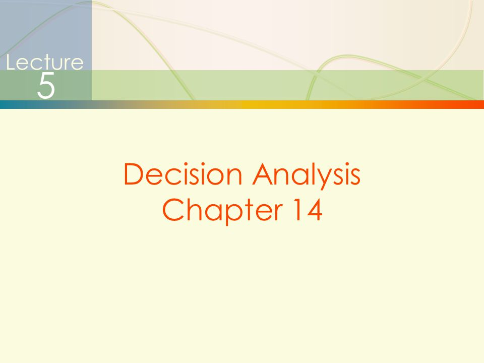 Lecture 5 Decision Analysis Chapter 14