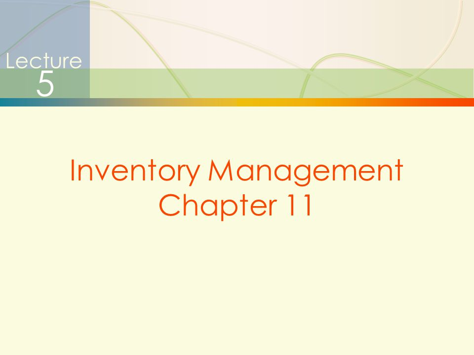 Lecture 5 Inventory Management Chapter 11