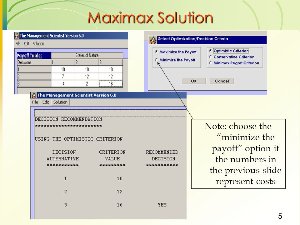 Maximax Solution Note: choose the minimize the payoff option if the numbers in the previous slide represent costs.