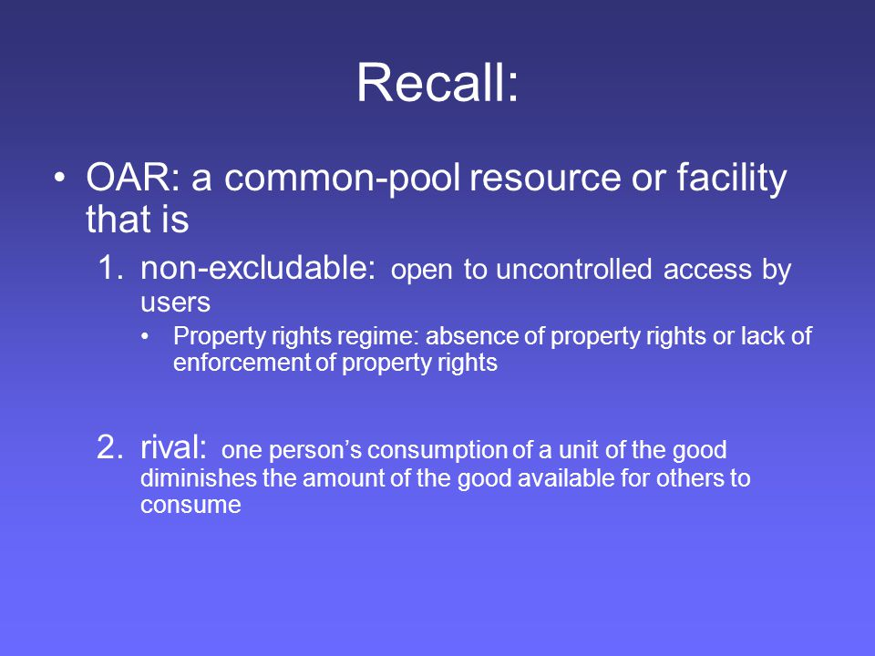 Recall: OAR: a common-pool resource or facility that is