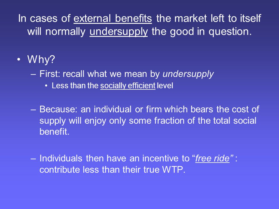 In cases of external benefits the market left to itself will normally undersupply the good in question.