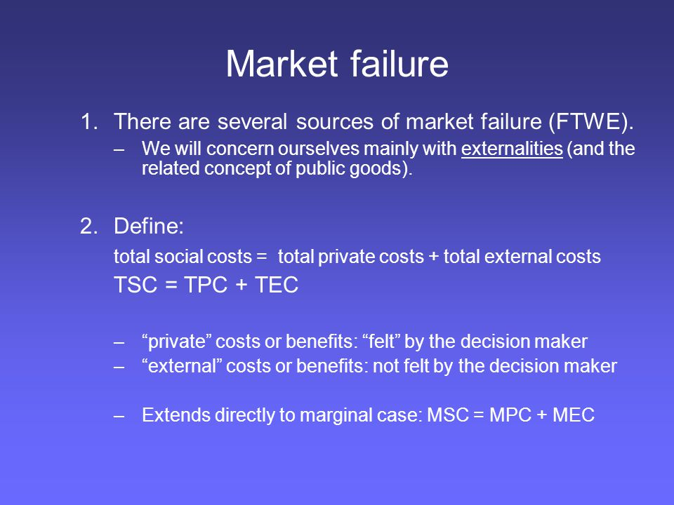 Market failure There are several sources of market failure (FTWE).