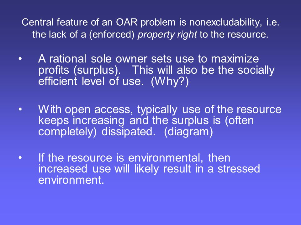 Central feature of an OAR problem is nonexcludability, i. e