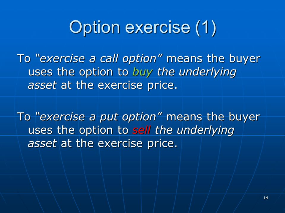 Option exercise (1) To exercise a call option means the buyer uses the option to buy the underlying asset at the exercise price.