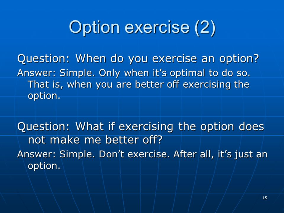 Option exercise (2) Question: When do you exercise an option