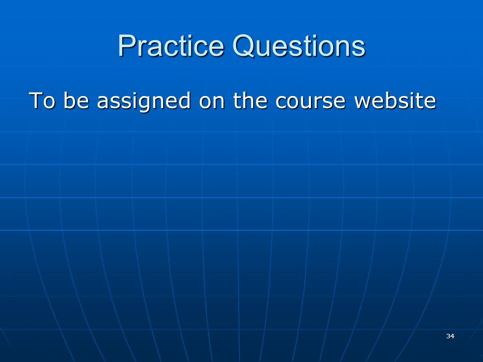 Practice Questions To be assigned on the course website