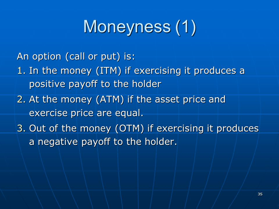 Moneyness (1) An option (call or put) is: