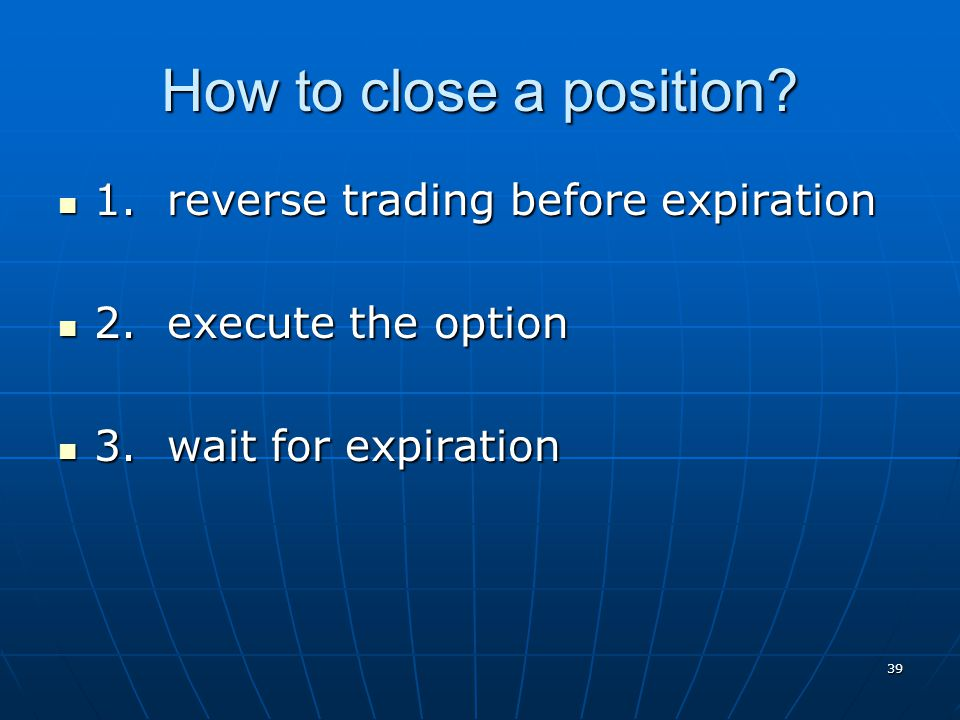 How to close a position 1. reverse trading before expiration