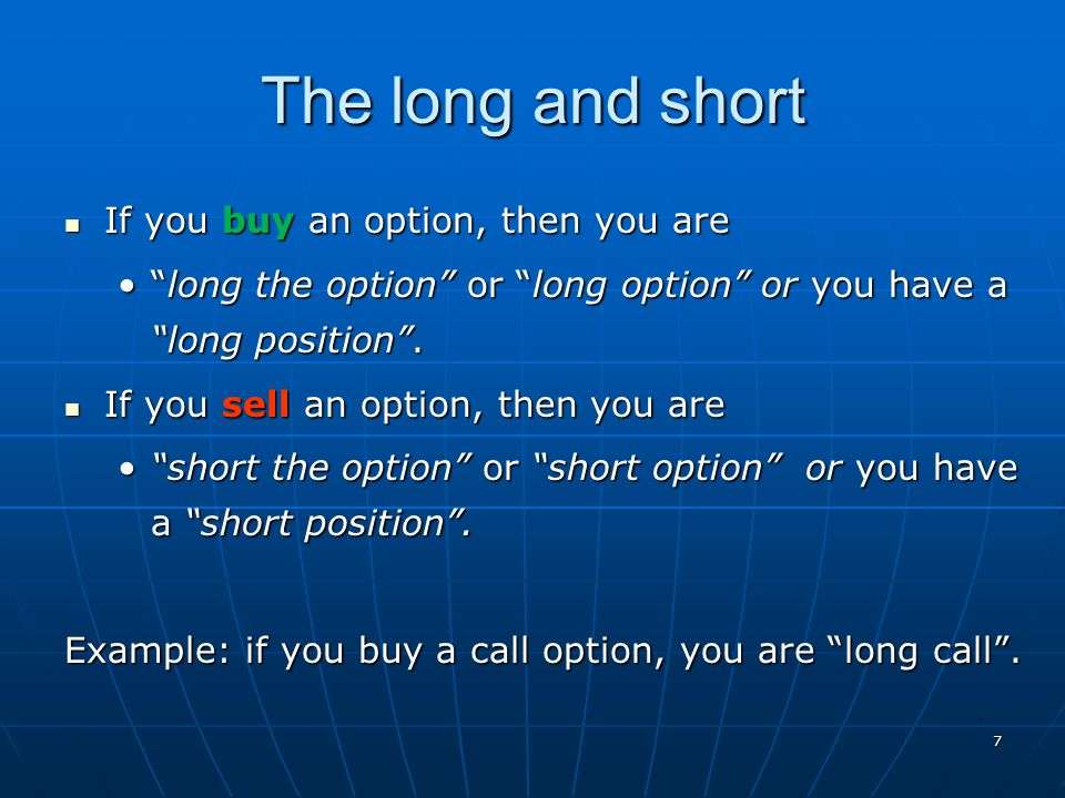 The long and short If you buy an option, then you are