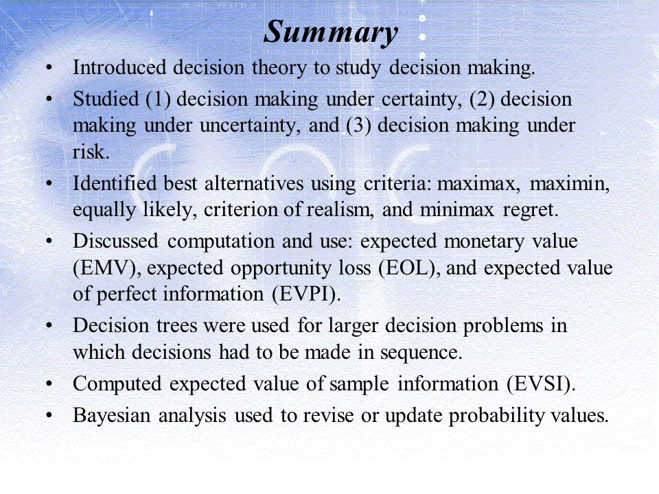 Summary Introduced decision theory to study decision making.