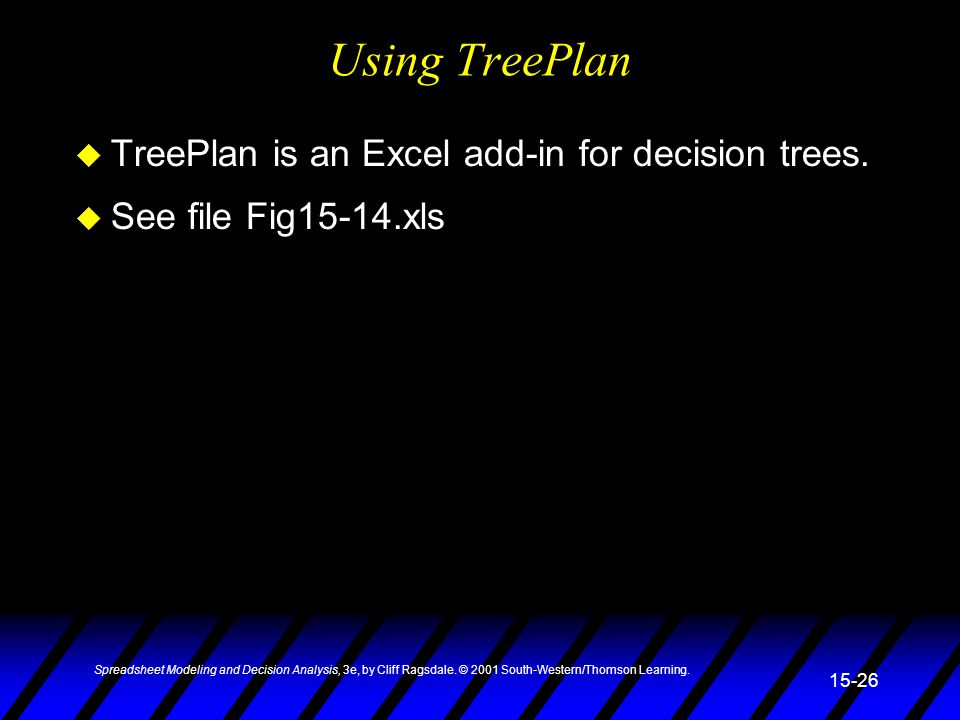 Using TreePlan TreePlan is an Excel add-in for decision trees.