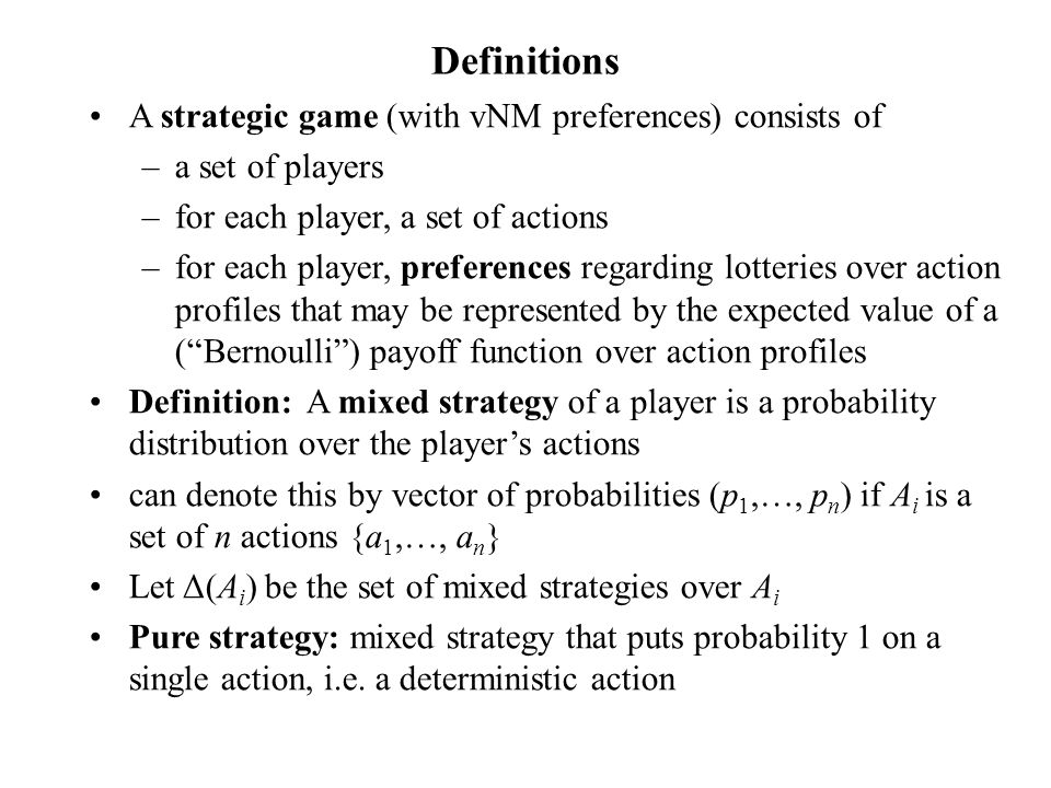 Definitions A strategic game (with vNM preferences) consists of