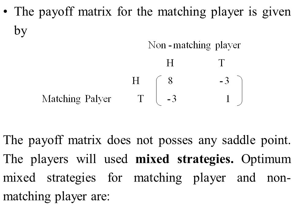 The payoff matrix for the matching player is given by