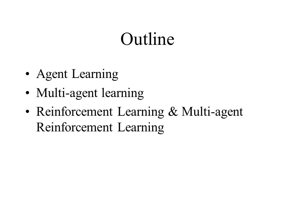Outline Agent Learning Multi-agent learning