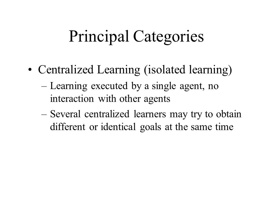 Principal Categories Centralized Learning (isolated learning)