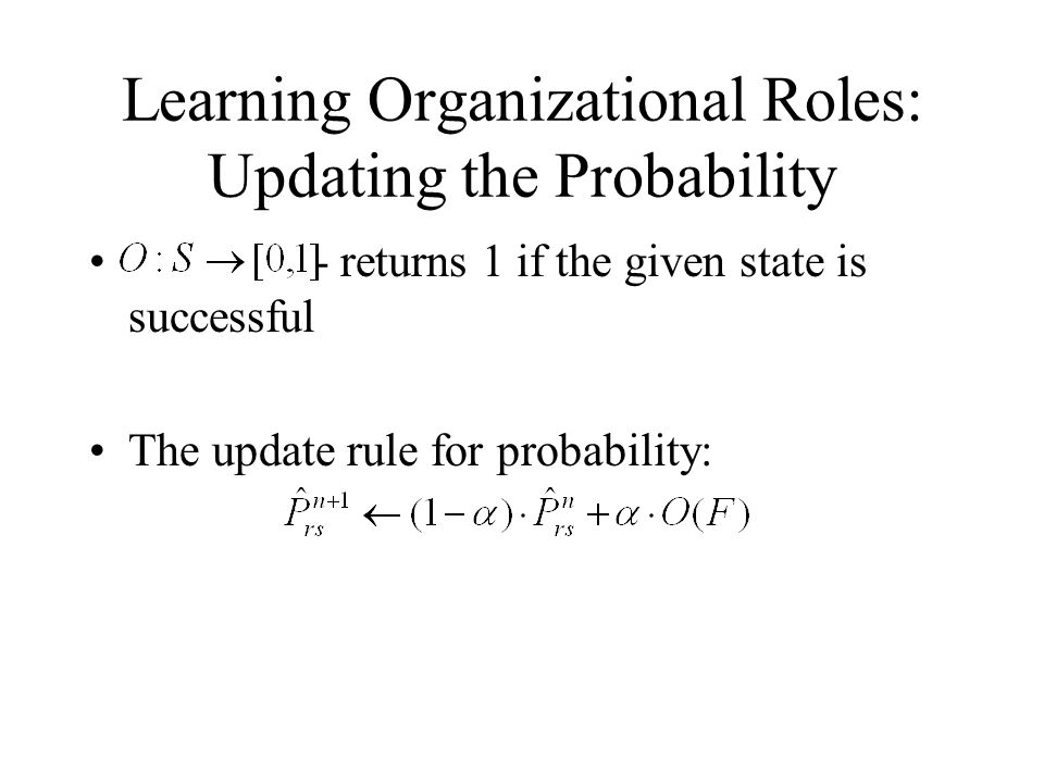 Learning Organizational Roles: Updating the Probability